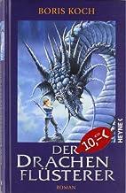 Der Drachenflüsterer by Boris Koch