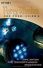 Perry Rhodan. Die Schöpfungsmaschine by Uwe…