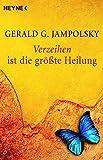 Gerald G. Jampolsky: Verzeihen ist die größte Heilung