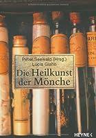 Die Heilkunst der Mönche by Peter Seewald
