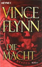 Die Macht: Roman by Vince Flynn