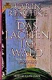 Reschke, Karin: Das Lachen im Wald