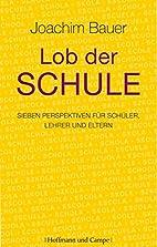 Lob der Schule by Joachim Bauer