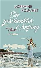 Ein geschenkter Anfang by Lorraine Fouchet