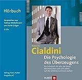 Robert B Cialdini: Die Psychologie des Uberzeugens: Fur alle, die ihren Mitmenschen und sich selbst auf die Schliche kommen wollen