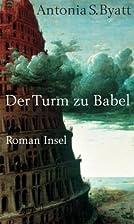 Der Turm zu Babel: Roman by A. S. Byatt