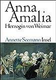Annette Seemann: Anna Amalia. Herzogin von Weimar