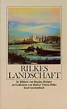 Rilkes Landschaft. In Bildern von Regina…