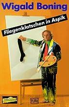 Fliegenklatschen in Aspik. by Wigald Boning