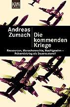 Die kommenden Kriege by Andreas Zumach