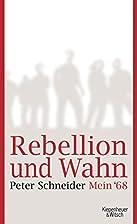 Rebellion und Wahn: Mein '68 by Peter…