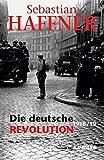 Haffner, Sebastian: Die deutsche Revolution 1918/19.