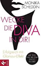 Wecke die Diva in dir! by Monika Scheddin