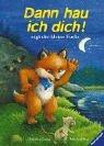 Georg, Christine: Dann hau ich dich. sagt der kleine Fuchs. ( Ab 3 J.).