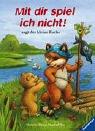 Christine Georg: Mit dir spiel ich nicht! sagt der kleine Fuchs. Bilderbücher