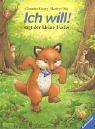 Christine Georg: Ich will! sagt der kleine Fuchs. Bilderbücher