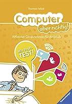 Computer aber richtig! by Thomas Feibel