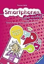 Smartphones aber richtig!: Sichere Nutzung…