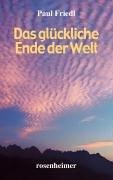 Das glückliche Ende der Welt by Paul Friedl