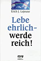 Lebe ehrlich, werde reich by Erich J.…