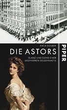 Die Astors: Glanz und Elend einer…