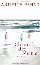 Chronik der Nähe: Roman by Annette Pehnt