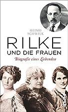 Rilke und die Frauen by Heimo Schwilk
