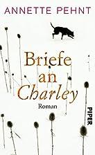 Briefe an Charley: Ein Roman by Annette…