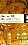 Tibi, Bassam: Der wahre Imam. Der Islam von Mohammed bis zur Gegenwart.
