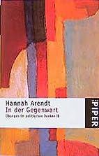 In der Gegenwart by Hannah Arendt