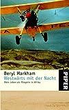 Markham, Beryl: Westwärts mit der Nacht. Mein Leben als Fliegerin in Afrika.