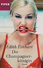 Die Champagnerkönigin. by Edith Einhart
