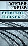 Elfriede Jelinek: Winterreise