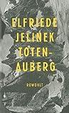 Elfriede Jelinek: Totenauberg.