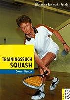 Trainingsbuch Squash. Übungen für mehr…