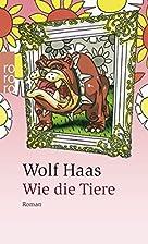 Wie die Tiere by Wolf Haas