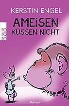 Ameisen küssen nicht by Kerstin Engel