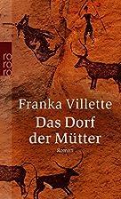Das Dorf der Mütter by Franka Villette