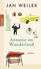 Antonio im Wunderland by Jan Weiler