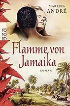 Flamme von Jamaika by Martina André