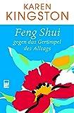Karen Kingston: Feng Shui gegen das Gerümpel des Alltags.