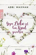 Gegen Liebe ist kein Kraut gewachsen by Abbi…