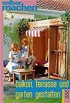Balkon, Terrasse und Garten gestalten by Uwe…