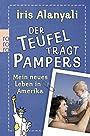 Der Teufel trägt Pampers: Mein neues Leben in Amerika - Iris Alanyali