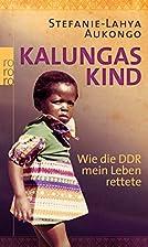 Kalungas Kind: Wie die DDR mein Leben…