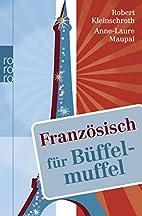 Französisch für Büffelmuffel by Robert…