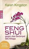 Karen Kingston: Feng Shui gegen das Gerümpel des Alltags: Richtig ausmisten. Gerümpelfrei bleiben