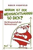 Roger Highfield: Warum ist der Weihnachtsmann so dick?: Die Wissenschaft der Weihnachtszeit