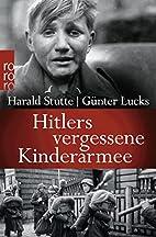 Hitlers vergessene Kinderarmee by Harald…