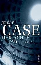 Der achte Tag by John F. Case